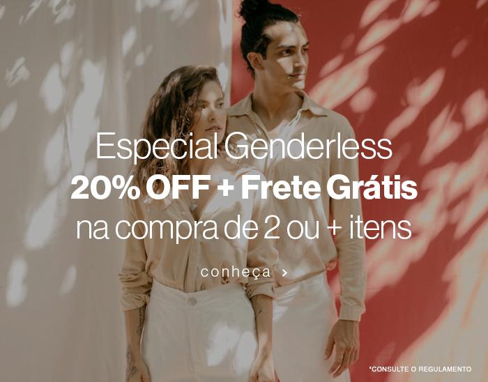 Especial Genderless 20% OFF + Frete Grátis na compra de 2 ou + itens